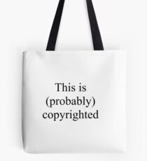 This is (Probabaly) Copyrighted Tote Bag
