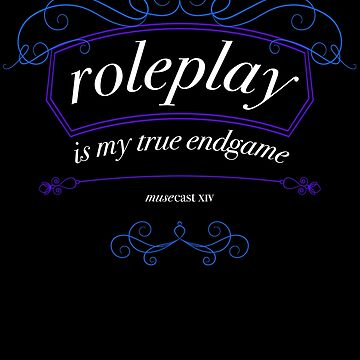 """Roleplay is my true endgame"" - Design #1 - White Text by musecastxiv"