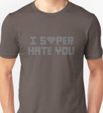 """I Super Hate You"" Unisex T-Shirt"