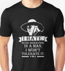 I HATE RUDE BEHAVIOR IN A MAN Unisex T-Shirt