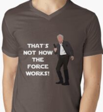 That's Not How The Force Works! Men's V-Neck T-Shirt