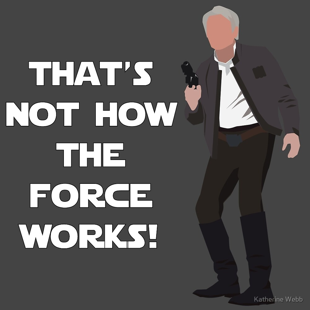 That's Not How The Force Works! by Katherine Webb