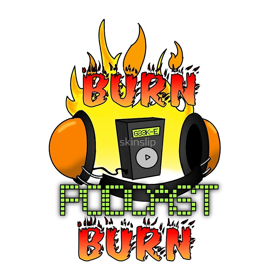 Burn Podcast Burn Logo by skinslip