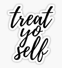 Treat Yo'Self Sticker