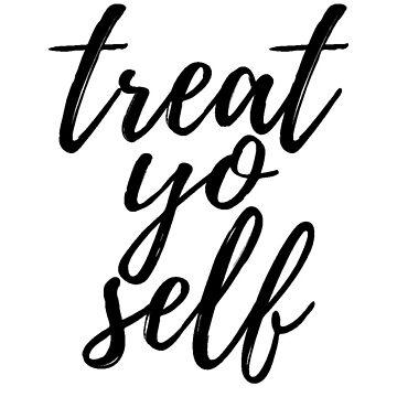 Treat Yo'Self by caroowens