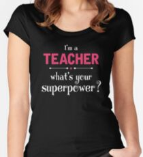 I Am A Teacher Whats Your Superpower? Women's Fitted Scoop T-Shirt