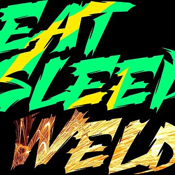 Eat sleep weld by silverorlead