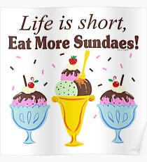 Life Is Short Eat More Sundaes  Poster