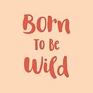 Born To Be Wild (Peach and Red) by KarinBijlsma