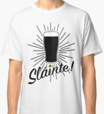 Sláinte! Classic T-Shirt