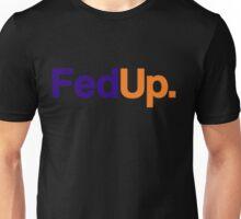 FedUp Unisex T-Shirt