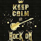 Keep Calm and Rock On Gold Electric Guitar Typography by Beverly Claire Kaiya