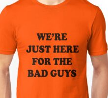The Dirties - WE'RE JUST HERE FOR THE BAD GUYS Unisex T-Shirt