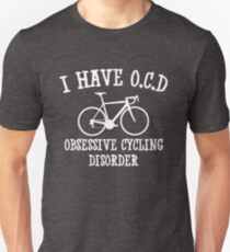 I have OCD - Obsessive cycling disorder Unisex T-Shirt