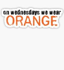 On wednesdays we wear orange.  Sticker