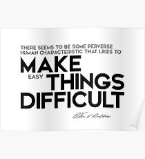 human characteristic: make easy things difficult - warren buffett Poster
