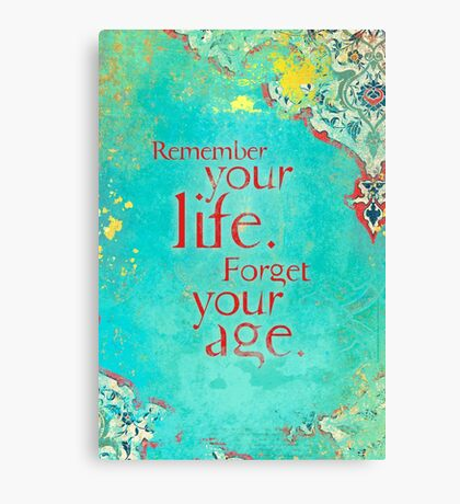 Remember Your Life, Forget Your Age Canvas Print