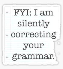I am silently correcting your grammar Sticker
