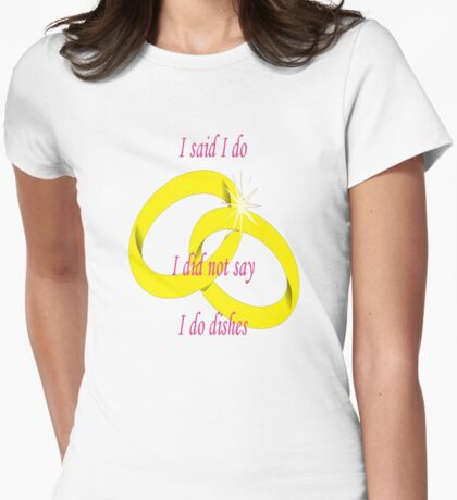 "I Said ""I Do"" I Did Not Say ""I Do Dishes"" Marriage Vow T-Shirt"