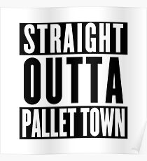 STRAIGHT OUTTA PALLET TOWN (A) Poster