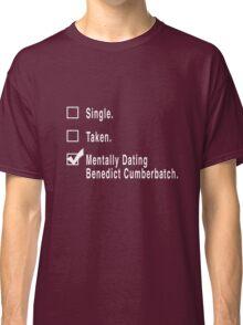 Single. Taken. Mentally Dating Benedict Cumberbatch. Classic T-Shirt