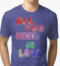 All You Need Is Love Tri-blend T-Shirt