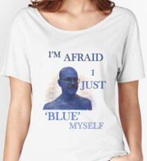 "Arrested Development ""I'm Afraid I Just Blue Myself"" Women's Relaxed Fit T-Shirt"