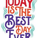 Today is the best day ever by Saksham Amrendra