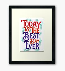Today is the best day ever Framed Print