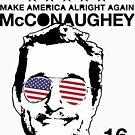 McConaughey - Make America Alright Again - 2016 by westonoconnor