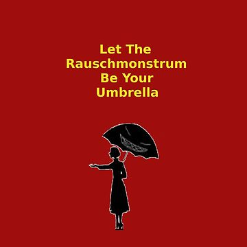Let the Rauschmonstrum Be Your Umbrella by rauschmonstrum