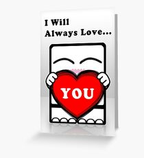 I Will Always Love... You! (Guy Version) Greeting Card