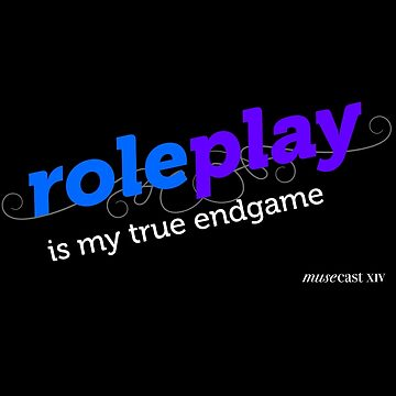 """Roleplay is my true endgame"" - Design #2 - White Text by musecastxiv"
