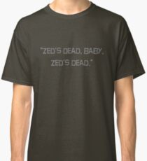 """Zed's dead, baby, Zed's dead"" quote from the movie Pulp Fiction Classic T-Shirt"