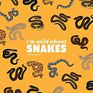 I'm Wild About Snakes by BlueAsterStudio