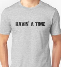 Havin a Time Unisex T-Shirt