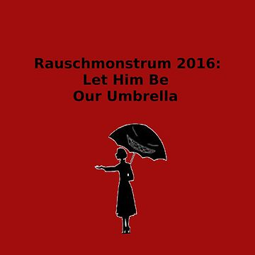 Rauschmonstrum 2016: Let Him Be Our Umbrella by rauschmonstrum