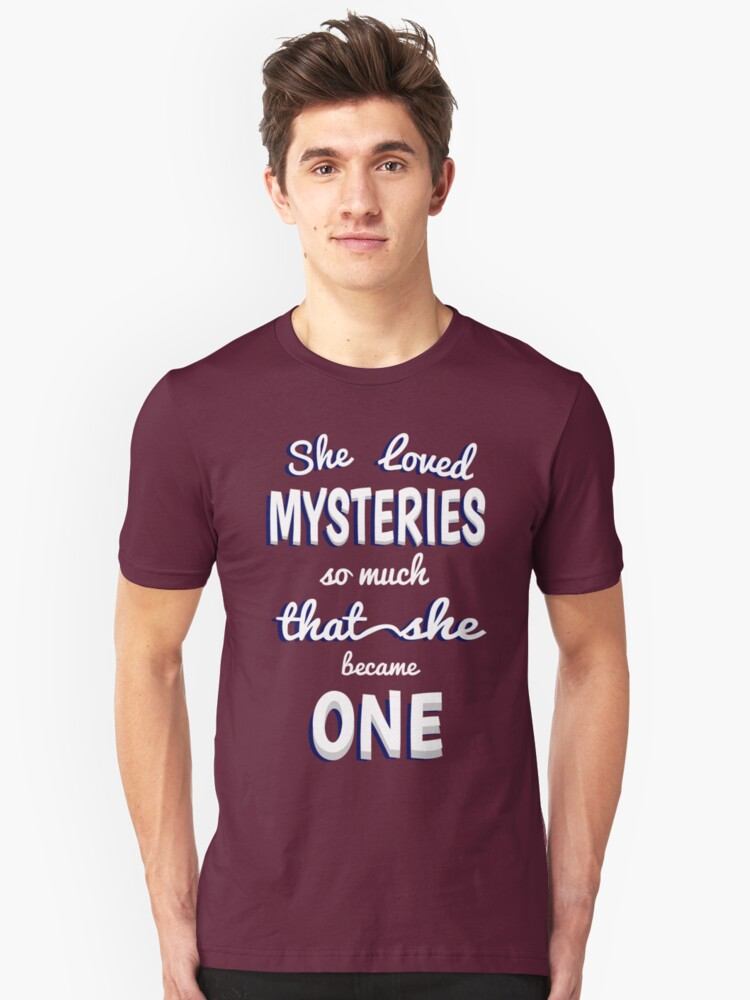 She Loved Mysteries So Much That She Became One Unisex T-Shirt Front