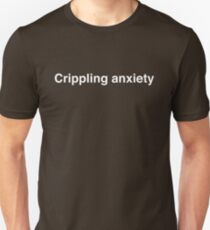 Crippling anxiety T-Shirt