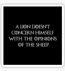 A lion doesn't concern himself with the opinions of the sheeps Sticker