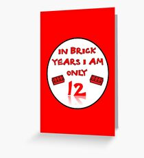 IN BRICK YEARS I AM ONLY 12 Greeting Card