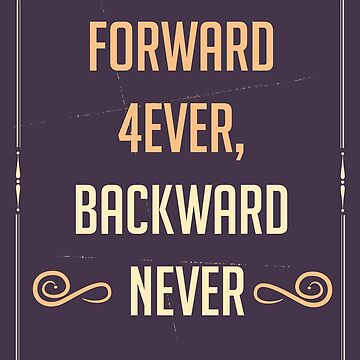 Forward 4ever, Backward Never (Inpirational slogan) by grfxpro