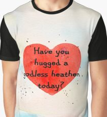 Have you hugged a godless heathen today? Graphic T-Shirt