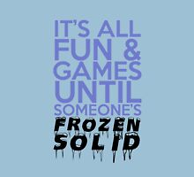 It's All Fun and Games Until Someone's Frozen Solid Unisex T-Shirt