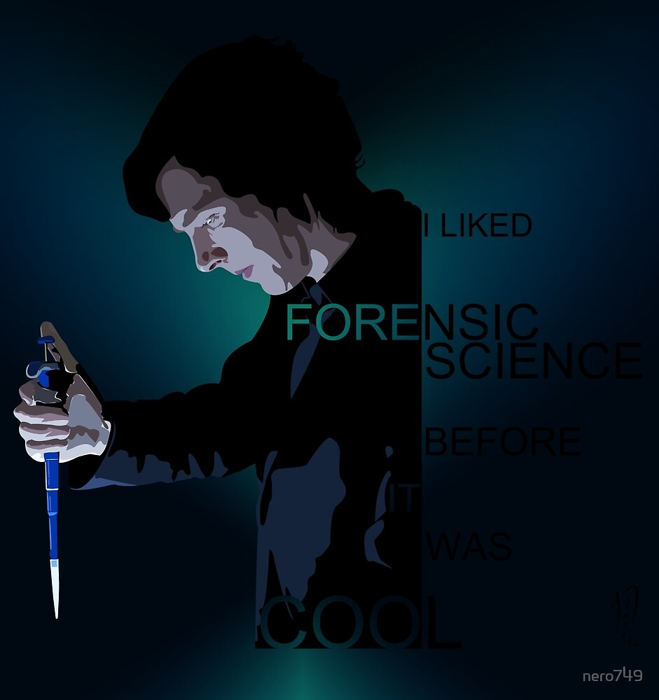 I Liked Forensic Science before it was Cool V2 by nero749