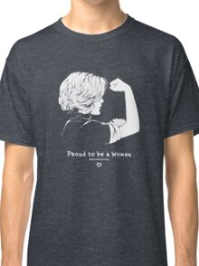 Proud To Be A Woman  Classic T-Shirt