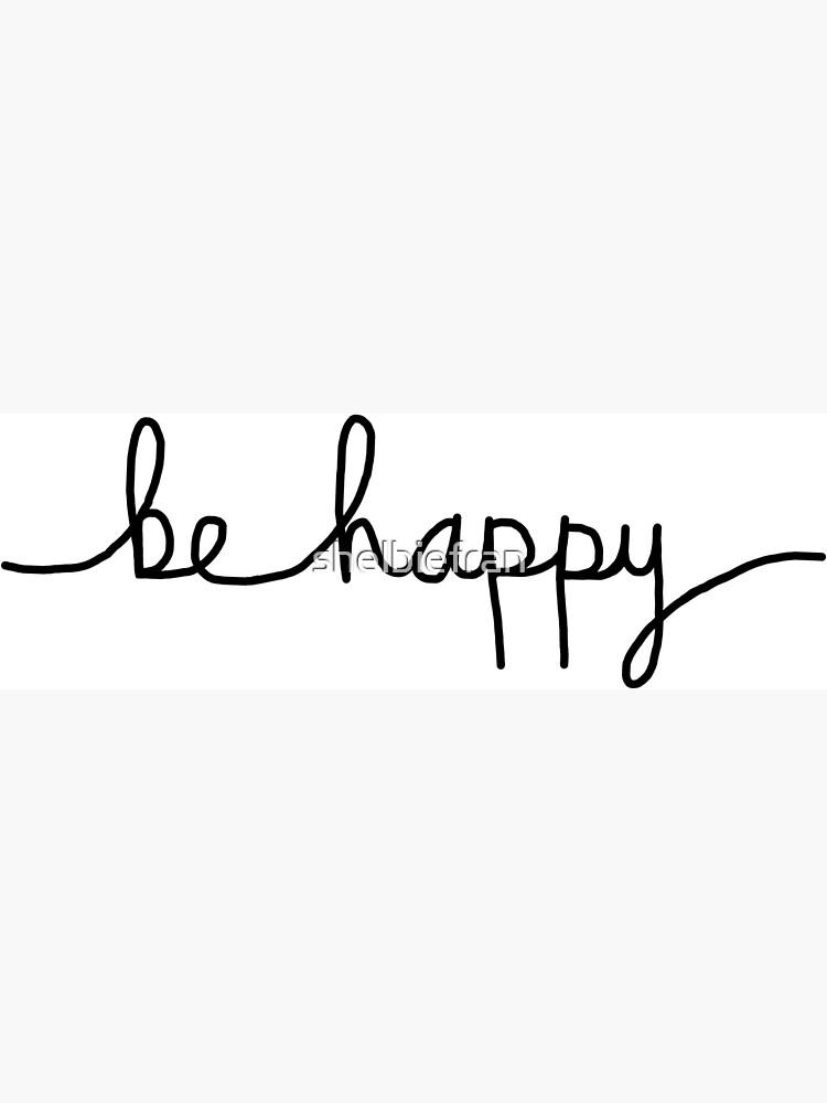 Sea feliz de shelbiefran