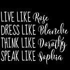 Golden Gear Girls Live Dress Think Speak Rose Blanche Dorothy Sophia Funny Friends by CozyTeesBuffalo