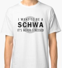 I Want to be a Schwa - It's Never Stressed | Linguistics Classic T-Shirt