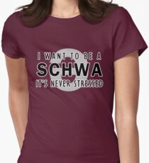 I Want to be a Schwa - It's Never Stressed | Linguistics Womens Fitted T-Shirt